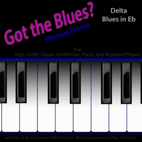 Got the Blues? Delta Blues in the Key of Eb for Piano, Keys, Synth, Organ and Keyboard Players