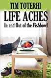 Life Aches: In and Out of the Fishbowl