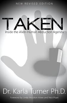 [Dr. Karla Turner, Cask J. Thomson, Elton Turner, Nick Pope, Linda Moulton Howe]のTaken: Inside the Alien-Human Abduction Agenda (English Edition)
