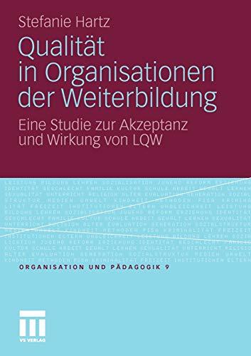 Qualität in Organisationen der Weiterbildung: Eine Studie zur Akzeptanz und Wirkung von LQW (Organisation und Pädagogik, 9) (German Edition)