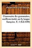 Grammaire des grammaires, meilleurs traités sur la langue française. T. 1 (Éd.1840) (Langues) (French Edition)
