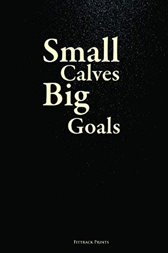Small Calves, Big Goals: 90 Days Exercise & Diet Journal For Daily Food and Weight Loss Diary