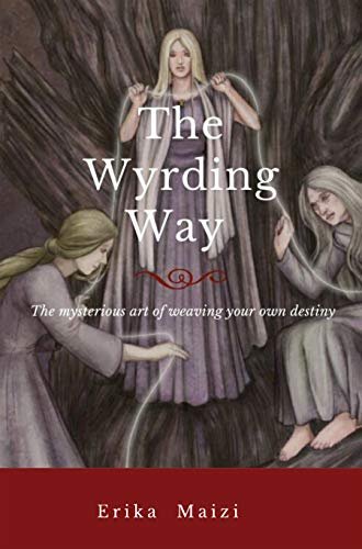 The WYRDING WAY: The mysterious art of weaving your own destiny (English Edition)