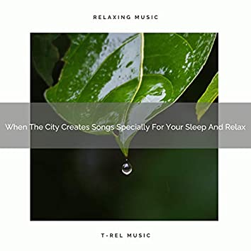When The City Creates Songs Specially For Your Sleep And Relax