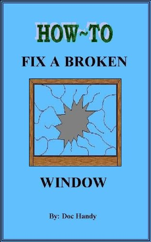 How to Fix a Broken Window (Doc Handy's Home Repair & Improvement Series Book 1) (English Edition)