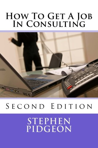 How To Get A Job In Consulting: Second Edition