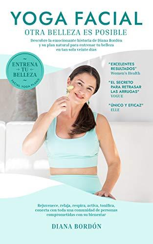 Yoga Facial: Otra belleza es posible - Entrena tu belleza (Spanish Edition)