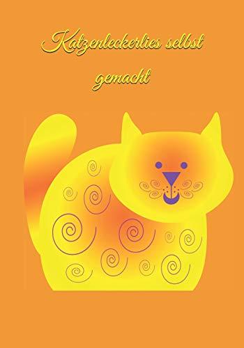 Katzenleckerlies selbst gemacht: Katze Kater futter Welpe selber zubereiten gesundes Futter Gesundheit Katzenkochbuch Katzenkekse frisches Fleisch