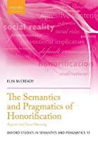 The Semantics and Pragmatics of Honorification: Register and Social Meaning (Oxford Studies in Semantics and Pragmatics)