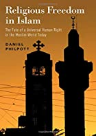 Religious Freedom in Islam: The Fate of a Universal Human Right in the Muslim World Today