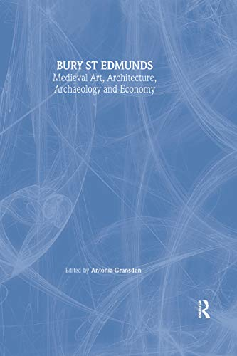Bury St. Edmunds: Medieval Art, Architecture, Archaeology and Economy (The British Archaeological Association Conference Transactions Book 20) (English Edition)