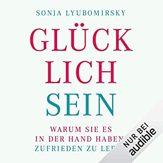 Glücklich sein     Warum Sie es in der Hand haben, zufrieden zu leben              Autor:                                                                                                                                 Sonja Lyubomirsky                               Sprecher:                                                                                                                                 Elisabeth Günther                      Spieldauer: 11 Std. und 15 Min.     85 Bewertungen     Gesamt 4,0
