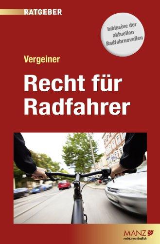 Recht für Radfahrer: Welche Rechte Sie haben und was Sie beachten sollten. Ein praktischer Rechtsratgeber rund ums Fahrrad (MANZ Ratgeber 1)