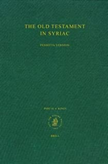 The Old Testament in Syriac According to the Peshi Ta Version, Part II Fasc. 4. Kings: Edited on Behalf of the International Organization for the ... - The Old Testament in Syriac, No 4, Part 2)