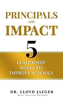 Principals with Impact: 5 Leadership Roles to Improve Schools by [Lloyd Jaeger]