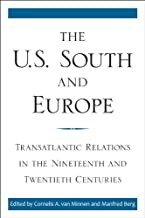 The U.S. South and Europe: Transatlantic Relations in the Nineteenth and Twentieth Centuries (New Directions in Southern H...