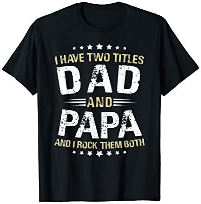 Mens Papa I Have Two Titles Dad And Papa Funny T Shirt product image