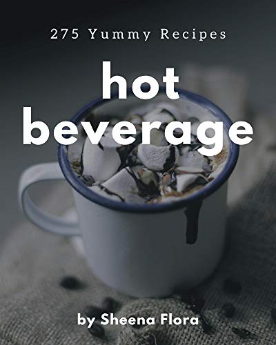 275 Yummy Hot Beverage Recipes: The Best Yummy Hot Beverage Cookbook that Delights Your Taste Buds (English Edition)
