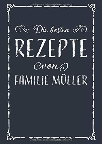 Die besten Rezepte von Familie Müller: A4 Rezeptbuch zum Selberschreiben mit Inhaltsverzeichnis | Kochbuch personalisiert für Familien zum Sammeln von ... Familie zum Geburtstag oder zu Weihnachten