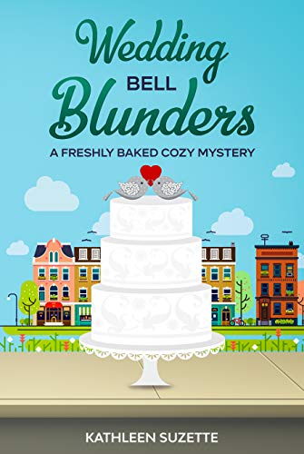 Wedding Bell Blunders: A Freshly Baked Cozy Mystery by [Kathleen Suzette]