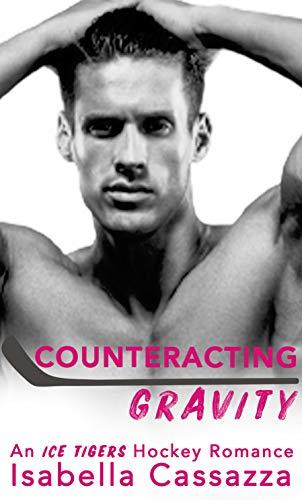 Counteracting Gravity: A Single Dad Sports Romance (An Ice Tigers Hockey Romance Book 3)