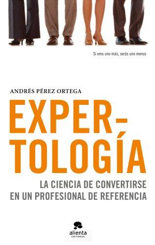Expertología: La  ciencia de convertirse en un profesional de referencia (COLECCION ALIENTA)