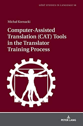 Computer-Assisted Translation (CAT) Tools in the Translator Training Process (Lodz Studies in Language)
