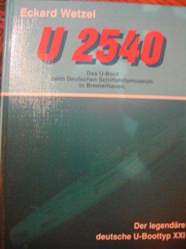 U 2540 - Das U-Boot beim Deutschen Schiffahrtsmuseum in Bremerhaven: Marinehistorisches Dokument über den legendären deutschen U-Boottyp XXI (Die Museums-U-Boote)