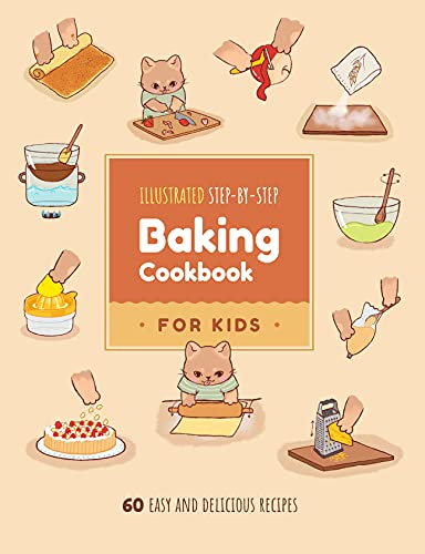 Illustrated Step-by-Step Baking Cookbook for Kids: 60 easy and delicious recipes