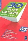 30 Mots croisés dans toutes les disciplines CM2