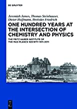 One Hundred Years at the Intersection of Chemistry and Physics: The Fritz Haber Institute of the Max Planck Society 1911-2011 (English Edition)