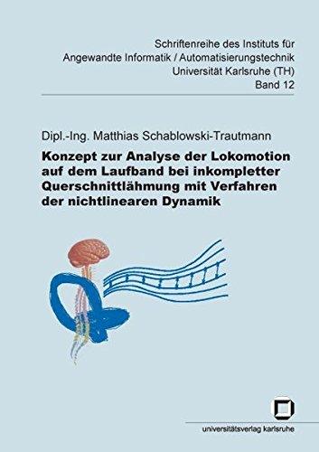 Konzept zur Analyse der Lokomotion auf dem Laufband bei imkompletter Querschnittlähmung mit Verfahren der nichtlinearen Dynamik (Schriftenreihe des ... Universität Karlsruhe (TH))