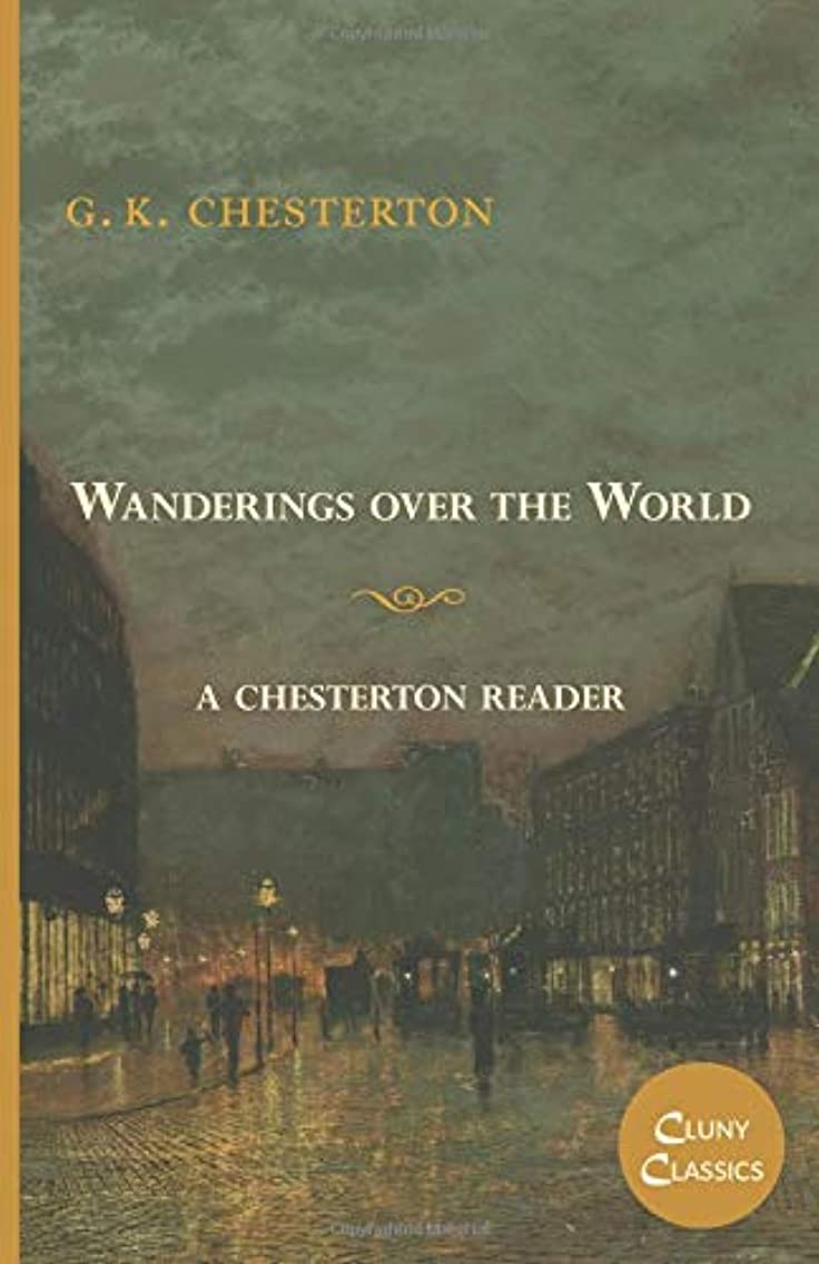 Wanderings over the World: A Chesterton Reader