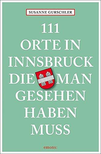 111 Orte in Innsbruck, die man gesehen haben muss: Reiseführer