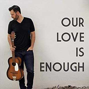 Our Love Is Enough