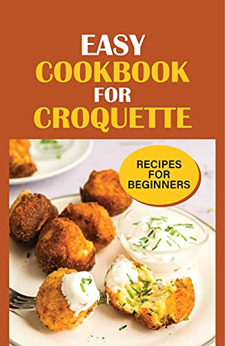 Easy Cookbook For Croquette: Recipes For Beginners: Dinner Ideas With Croquette (English Edition)