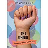 Image of I Am a Feminist: Claiming the F-Word in Turbulent Times (Orca Issues, 1)