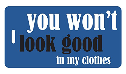 Funny Luggage Tags - You won't look good in my clothes (Blue)