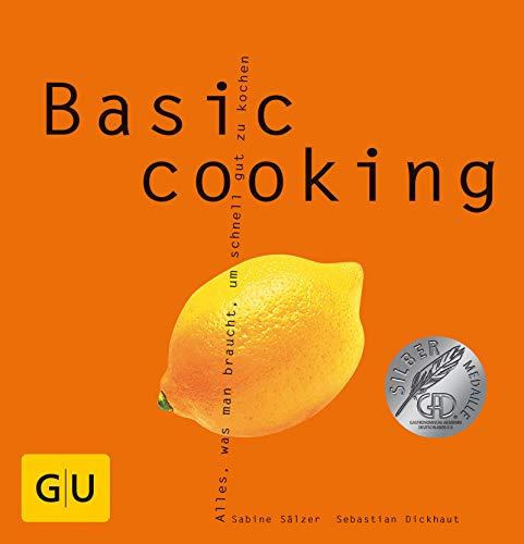 Basic cooking: Alles, was man braucht, um schnell gut zu kochen (GU Basic Cooking)