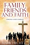 Family, Friends, and Faith: Lessons I Have Learned
