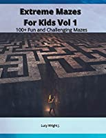 Extreme Mazes For Kids Vol 1: 100+ Fun and Challenging Mazes