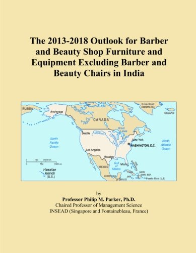 The 2013-2018 Outlook for Barber and Beauty Shop Furniture and Equipment Excluding Barber and Beauty Chairs in India