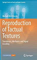Reproduction of Tactual Textures: Transducers, Mechanics and Signal Encoding (Springer Series on Touch and Haptic Systems)