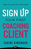 Sign Up Your First Coaching Client: Steps to Launch Your New Career