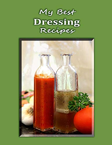 My Best Dressing Recipes: Blank form notebook used to collect your best dressing recipes for salads, samdwiches and more. Create a heirloom of your family's favorite reicpes