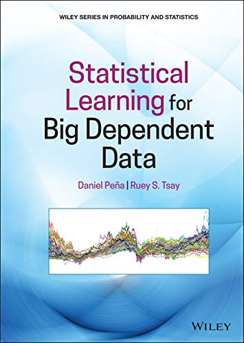 Compare Textbook Prices for Statistical Learning for Big Dependent Data Wiley Series in Probability and Statistics 1 Edition ISBN 9781119417385 by Peña, Daniel,Tsay, Ruey S.