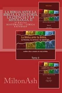 La Biblia ante la Biblia, la Historia, la ciencia y la mitología: Estudio crítico completo de toda la Biblia. AT: Históricos-Lírica