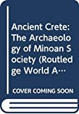 Ancient Crete: The Archaeology of Minoan Society (Routledge World Archaeology) - Jan Driessen