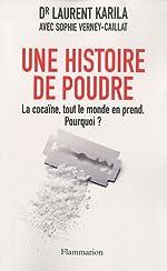 Une histoire de poudre - La cocaïne, tout le monde en prend. Pourquoi ? de Laurent Karila