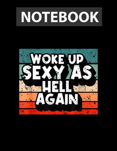 Retro Woke Up Sexy as Hell Again Vintage Humor Sarcasm / Notebook CollegeRuled Line / Large 8.5''x11''